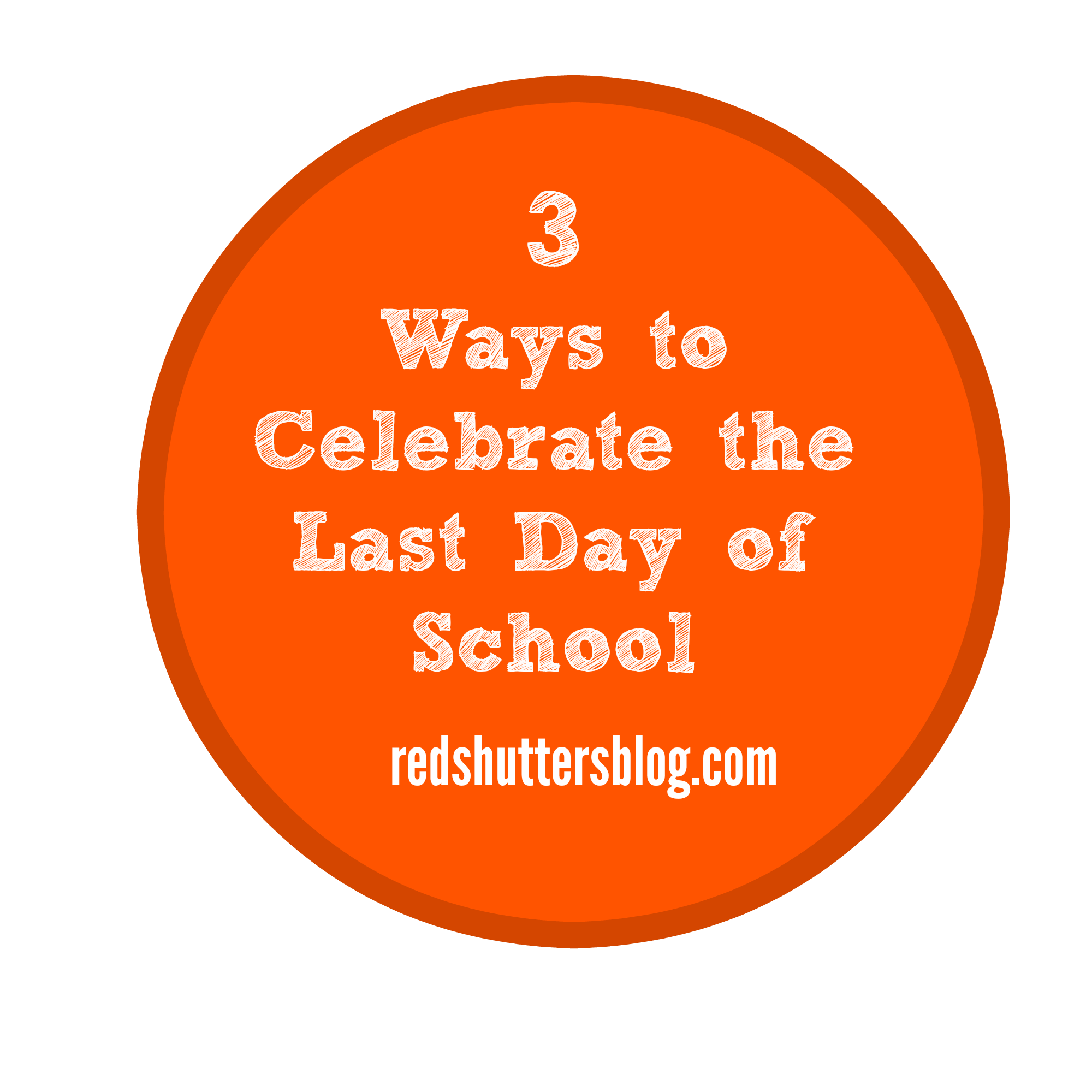 3 ways to celebrate the last day of school
