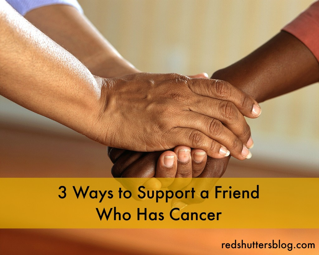 3 ways to support a friend who has cancer